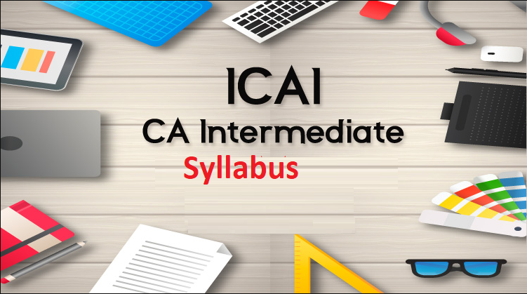 Complete Information About ICAI CA Intermediate Syllabus 2020- Check here!