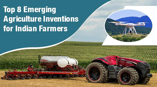 Top 8 Emerging Agriculture Inventions for Indian Farmers